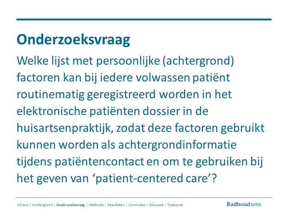 Onderzoeksvraag Welke lijst met persoonlijke (achtergrond) factoren kan bij iedere volwassen patiënt routinematig geregistreerd worden in het elektron