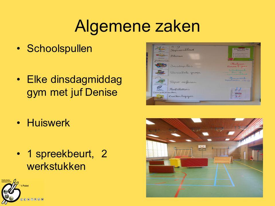 Algemene zaken Schoolspullen Elke dinsdagmiddag gym met juf Denise Huiswerk 1 spreekbeurt, 2 werkstukken