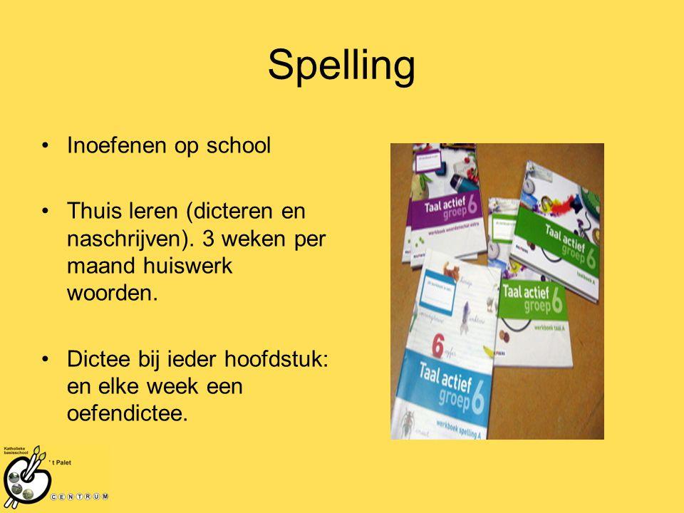 Spelling Inoefenen op school Thuis leren (dicteren en naschrijven). 3 weken per maand huiswerk woorden. Dictee bij ieder hoofdstuk: en elke week een o