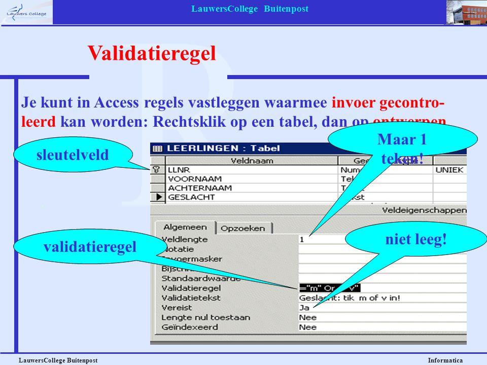 LauwersCollege Buitenpost LauwersCollege Buitenpost Informatica Je kunt in Access regels vastleggen waarmee invoer gecontro- leerd kan worden: Rechtsk