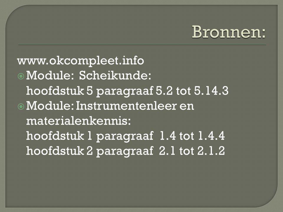 www.okcompleet.info  Module: Scheikunde: hoofdstuk 5 paragraaf 5.2 tot 5.14.3  Module: Instrumentenleer en materialenkennis: hoofdstuk 1 paragraaf 1
