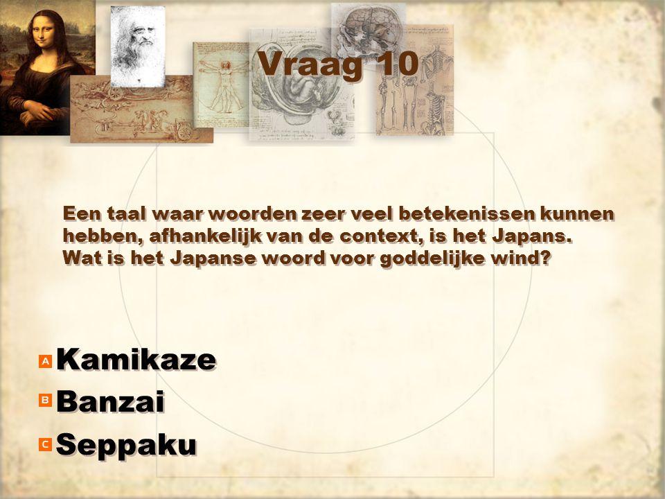 Vraag 10 Kamikaze Banzai Seppaku Kamikaze Banzai Seppaku Een taal waar woorden zeer veel betekenissen kunnen hebben, afhankelijk van de context, is het Japans.