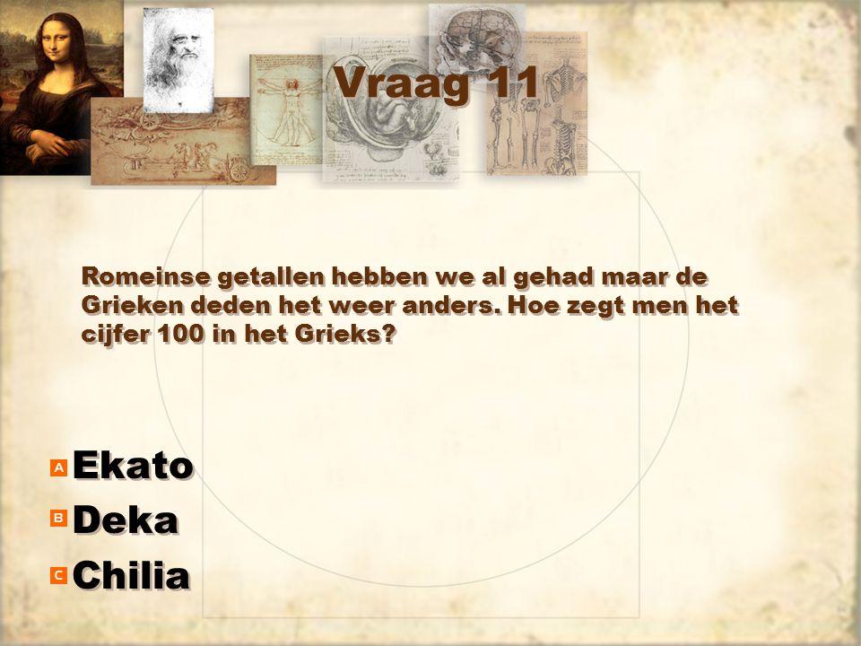 Vraag 11 Ekato Deka Chilia Ekato Deka Chilia Romeinse getallen hebben we al gehad maar de Grieken deden het weer anders. Hoe zegt men het cijfer 100 i