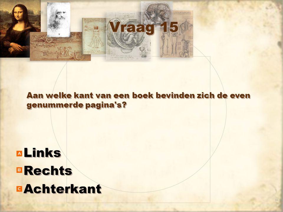 Vraag 15 Links Rechts Achterkant Links Rechts Achterkant Aan welke kant van een boek bevinden zich de even genummerde pagina s