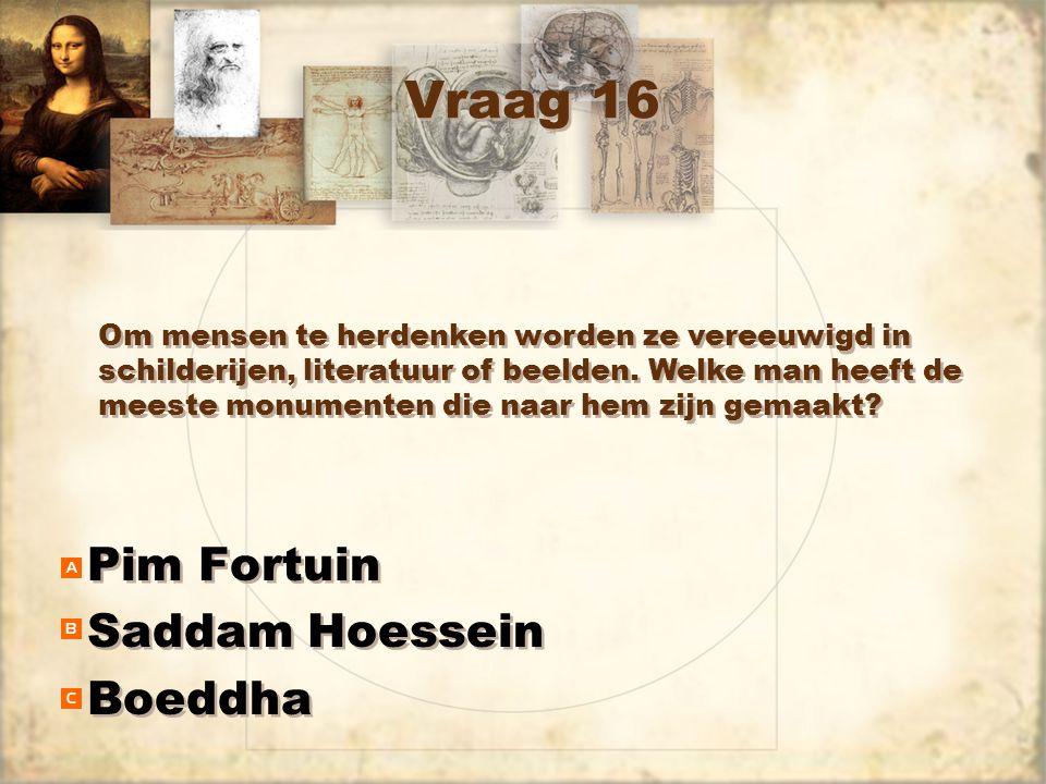 Vraag 16 Pim Fortuin Saddam Hoessein Boeddha Pim Fortuin Saddam Hoessein Boeddha Om mensen te herdenken worden ze vereeuwigd in schilderijen, literatuur of beelden.