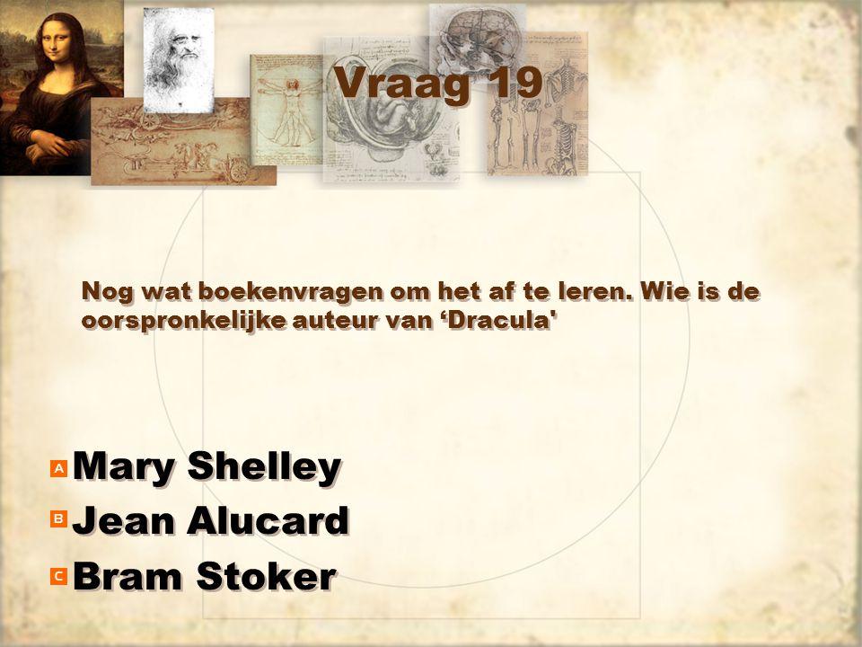 Vraag 19 Mary Shelley Jean Alucard Bram Stoker Mary Shelley Jean Alucard Bram Stoker Nog wat boekenvragen om het af te leren. Wie is de oorspronkelijk