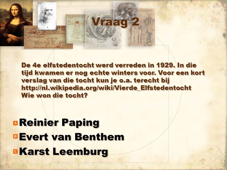 Vraag 2 Reinier Paping Evert van Benthem Karst Leemburg Reinier Paping Evert van Benthem Karst Leemburg De 4e elfstedentocht werd verreden in 1929.