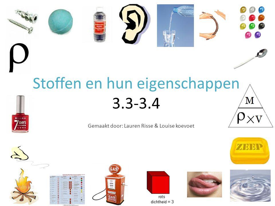 Stoffen en hun eigenschappen 3.3-3.4 Gemaakt door: Lauren Risse & Louise koevoet