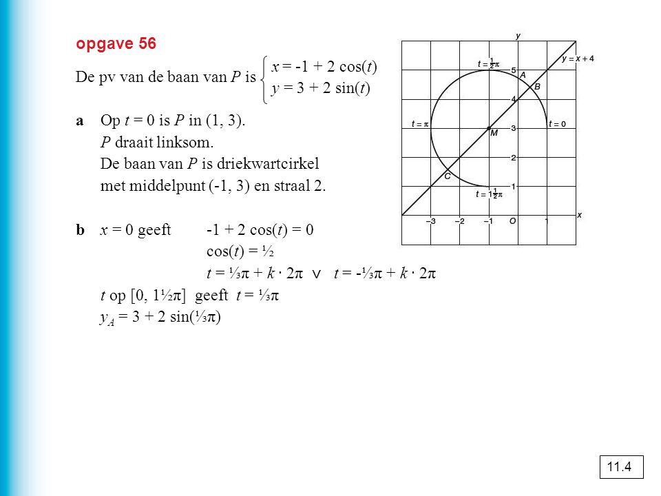 opgave 56 De pv van de baan van P is aOp t = 0 is P in (1, 3). P draait linksom. De baan van P is driekwartcirkel met middelpunt (-1, 3) en straal 2.