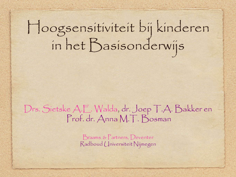 Hoogsensitiviteit bij kinderen in het Basisonderwijs Drs. Sietske A.E. Walda, dr. Joep T.A. Bakker en Prof. dr. Anna M.T. Bosman Braams & Partners, De