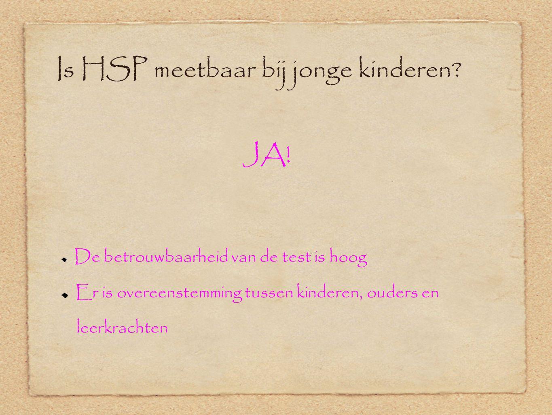 Is HSP meetbaar bij jonge kinderen.JA.