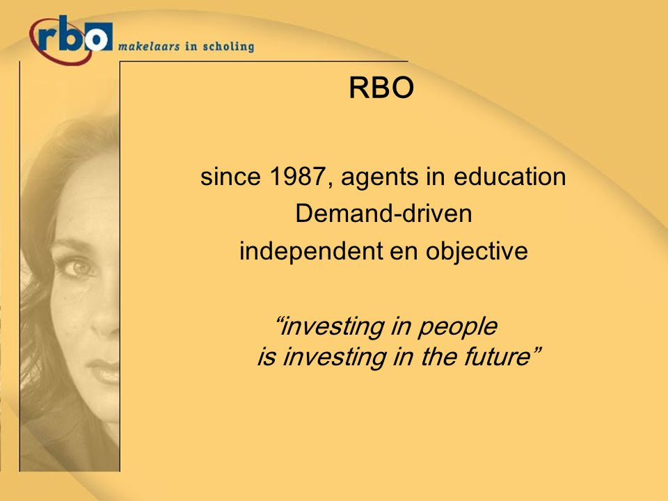 The people from RBO 85 employees education-advisers/projectdevelopers purchase and organisation of education accountmanagers/quality-guardians subsidy-experts automated trainee-tracking system