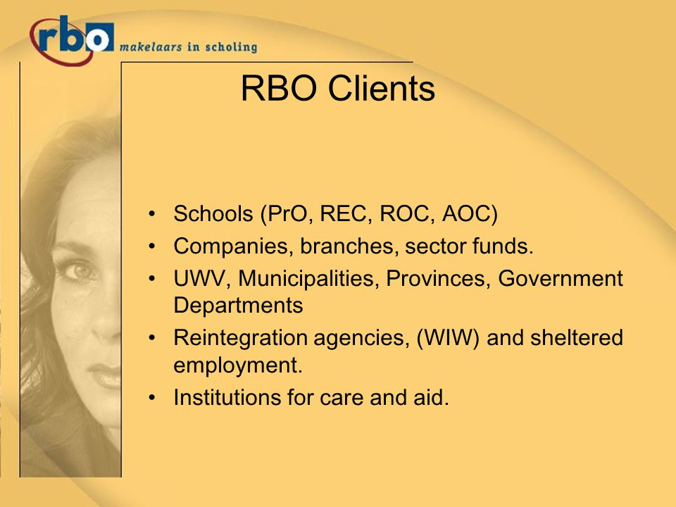 RBO Clients Schools (PrO, REC, ROC, AOC) Companies, branches, sector funds.