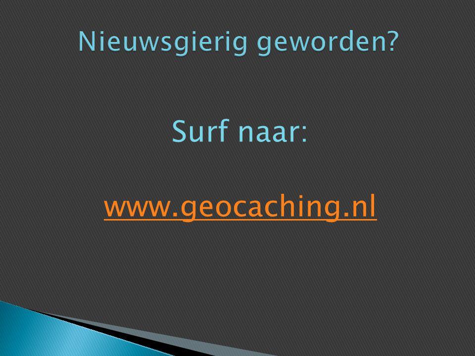 Surf naar: www.geocaching.nl