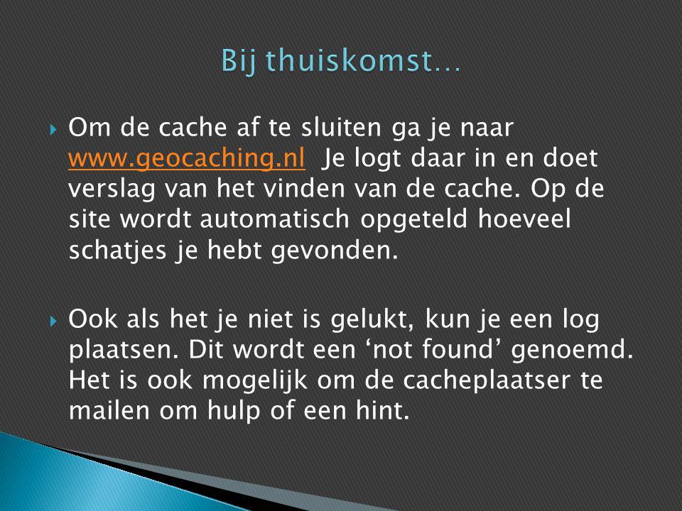  Om de cache af te sluiten ga je naar www.geocaching.nl Je logt daar in en doet verslag van het vinden van de cache. Op de site wordt automatisch opg