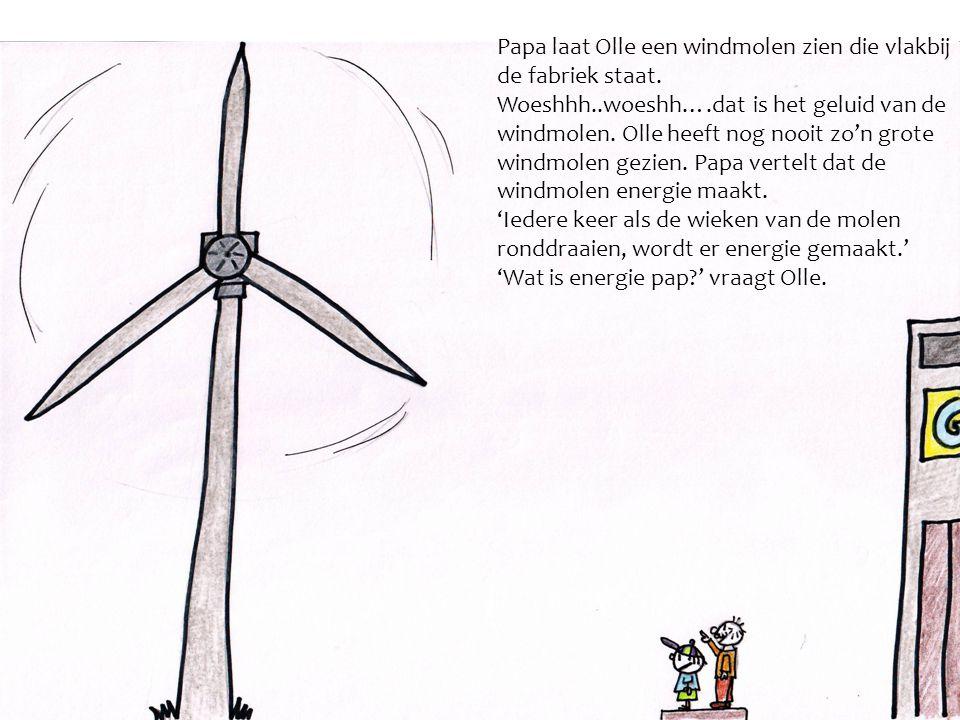 Papa laat Olle een windmolen zien die vlakbij de fabriek staat. Woeshhh..woeshh….dat is het geluid van de windmolen. Olle heeft nog nooit zo'n grote w