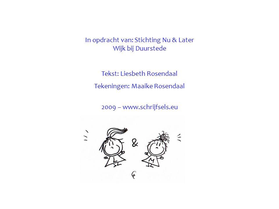 In opdracht van: Stichting Nu & Later Wijk bij Duurstede Tekst: Liesbeth Rosendaal Tekeningen: Maaike Rosendaal 2009 – www.schrijfsels.eu