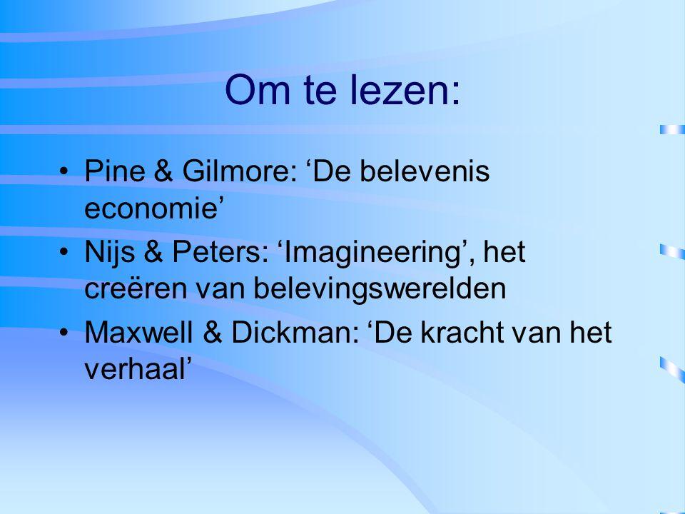 Om te lezen: Pine & Gilmore: 'De belevenis economie' Nijs & Peters: 'Imagineering', het creëren van belevingswerelden Maxwell & Dickman: 'De kracht va