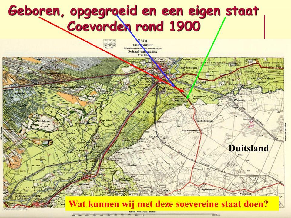 Geboren, opgegroeid en een eigen staat Coevorden rond 1900 Duitsland Wat kunnen wij met deze soevereine staat doen?