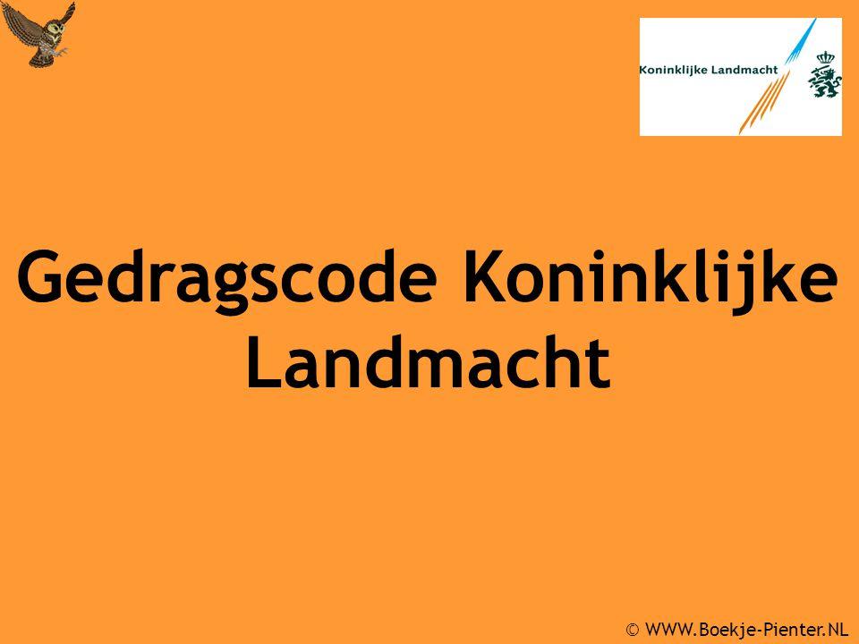 © WWW.Boekje-Pienter.NL Gedragscode Koninklijke Landmacht