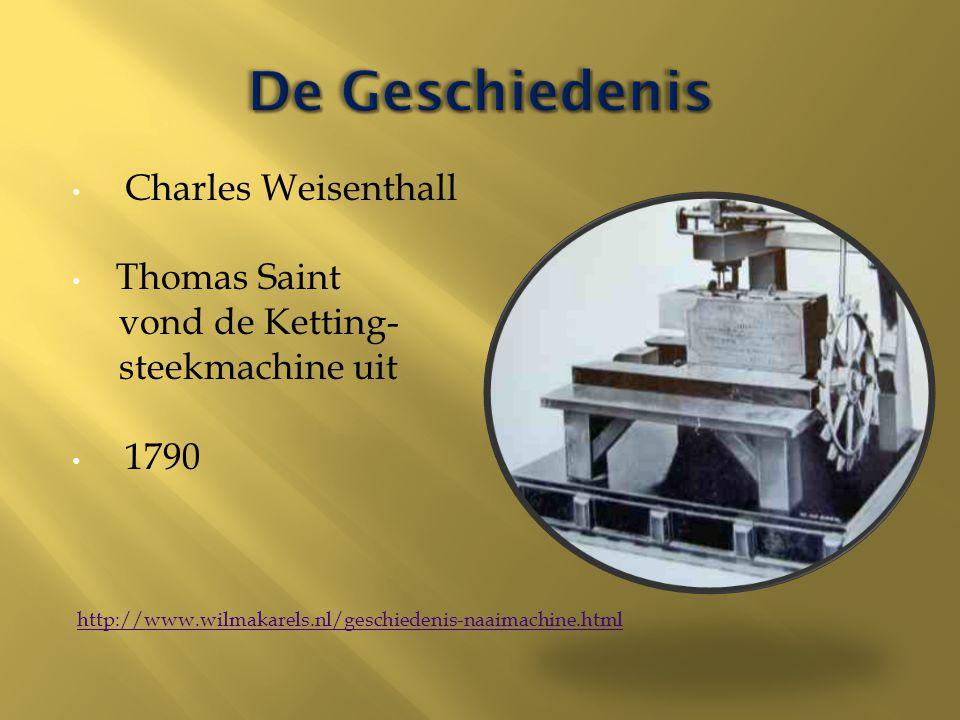 Charles Weisenthall Thomas Saint vond de Ketting- steekmachine uit 1790 http://www.wilmakarels.nl/geschiedenis-naaimachine.html