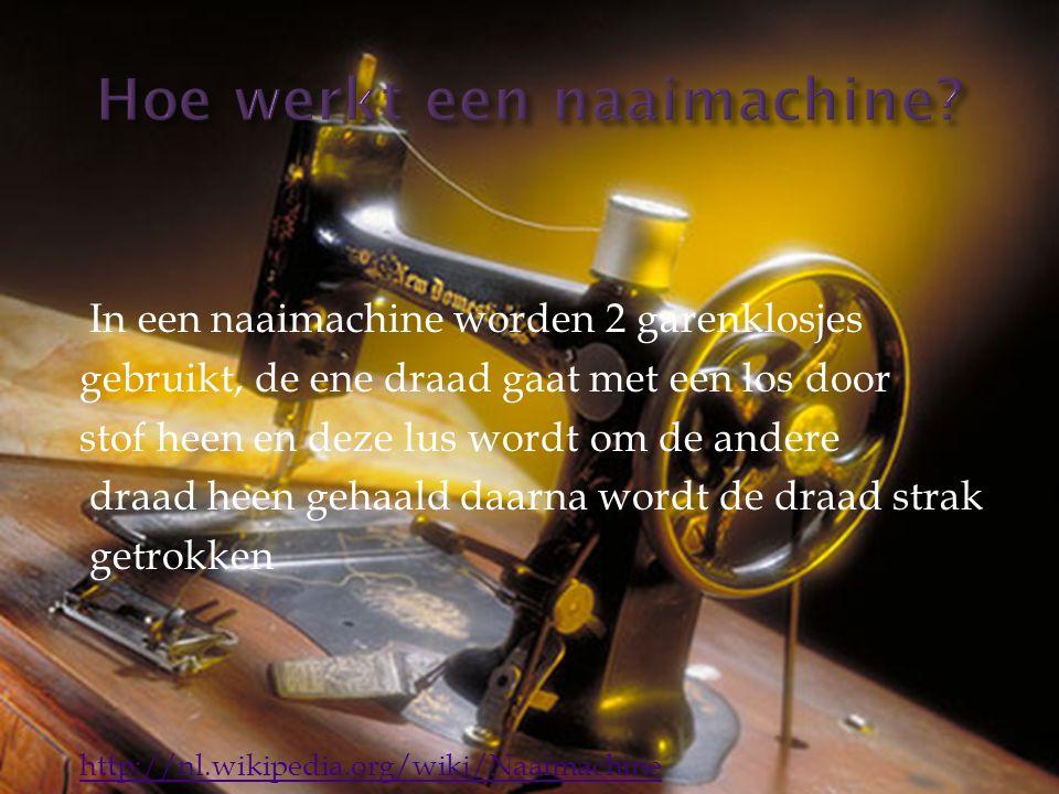 In een naaimachine worden 2 garenklosjes gebruikt, de ene draad gaat met een los door stof heen en deze lus wordt om de andere draad heen gehaald daarna wordt de draad strak getrokken http://nl.wikipedia.org/wiki/Naaimachine