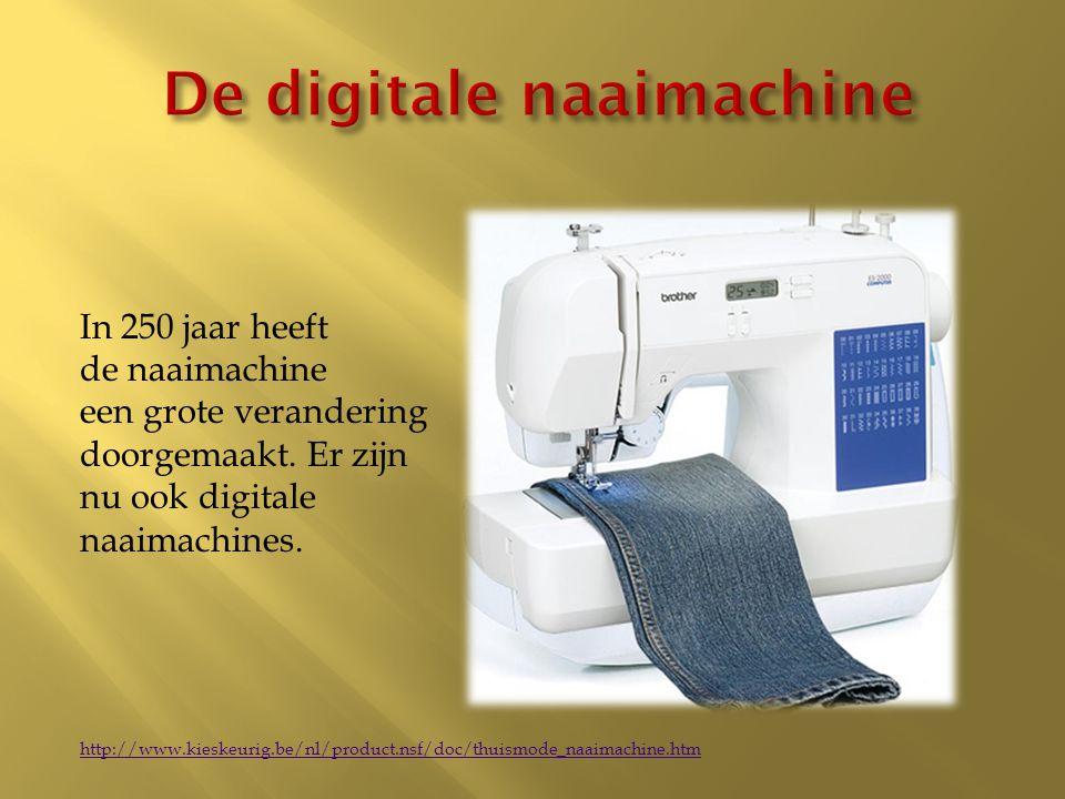 In 250 jaar heeft de naaimachine een grote verandering doorgemaakt. Er zijn nu ook digitale naaimachines. http://www.kieskeurig.be/nl/product.nsf/doc/