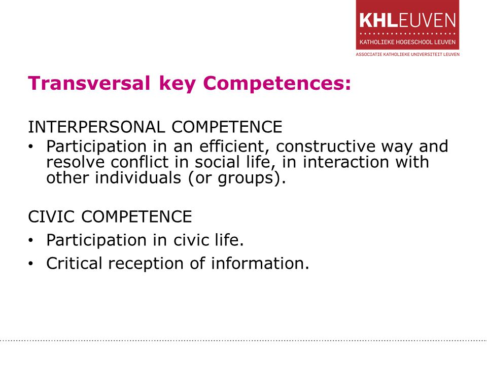 Transversal key Competences: INTERPERSONAL COMPETENCE Participation in an efficient, constructive way and resolve conflict in social life, in interact