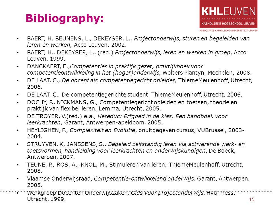 Bibliography: BAERT, H. BEUNENS, L., DEKEYSER, L., Projectonderwijs, sturen en begeleiden van leren en werken, Acco Leuven, 2002. BAERT, H., DEKEYSER,