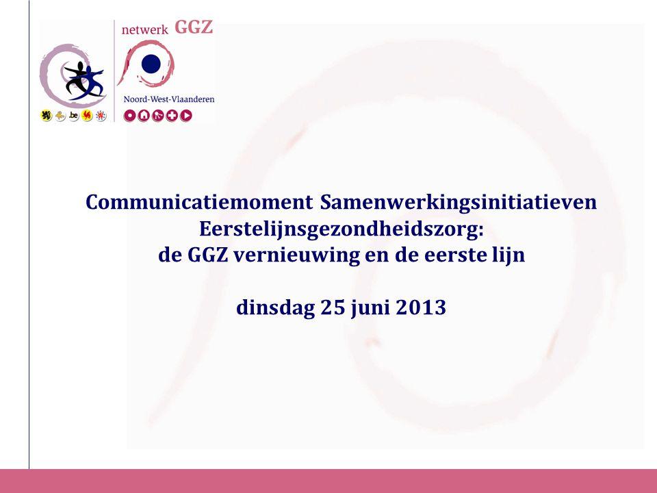 Communicatiemoment Samenwerkingsinitiatieven Eerstelijnsgezondheidszorg: de GGZ vernieuwing en de eerste lijn dinsdag 25 juni 2013