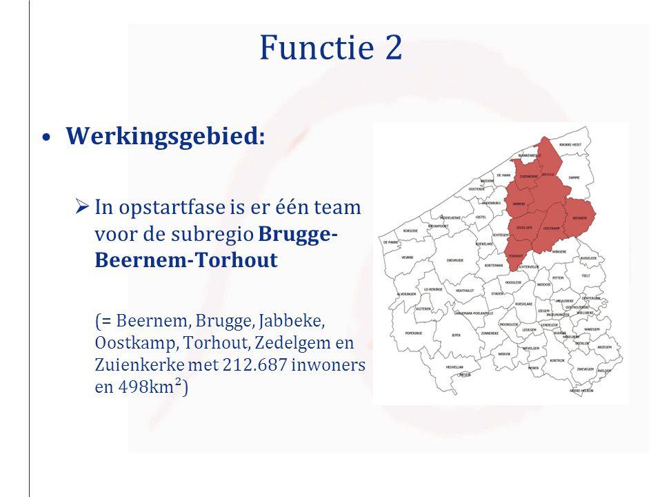 Functie 2 Werkingsgebied:  In opstartfase is er één team voor de subregio Brugge- Beernem-Torhout (= Beernem, Brugge, Jabbeke, Oostkamp, Torhout, Zed