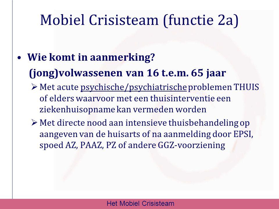 Mobiel Crisisteam (functie 2a) Wie komt in aanmerking? (jong)volwassenen van 16 t.e.m. 65 jaar  Met acute psychische/psychiatrische problemen THUIS o