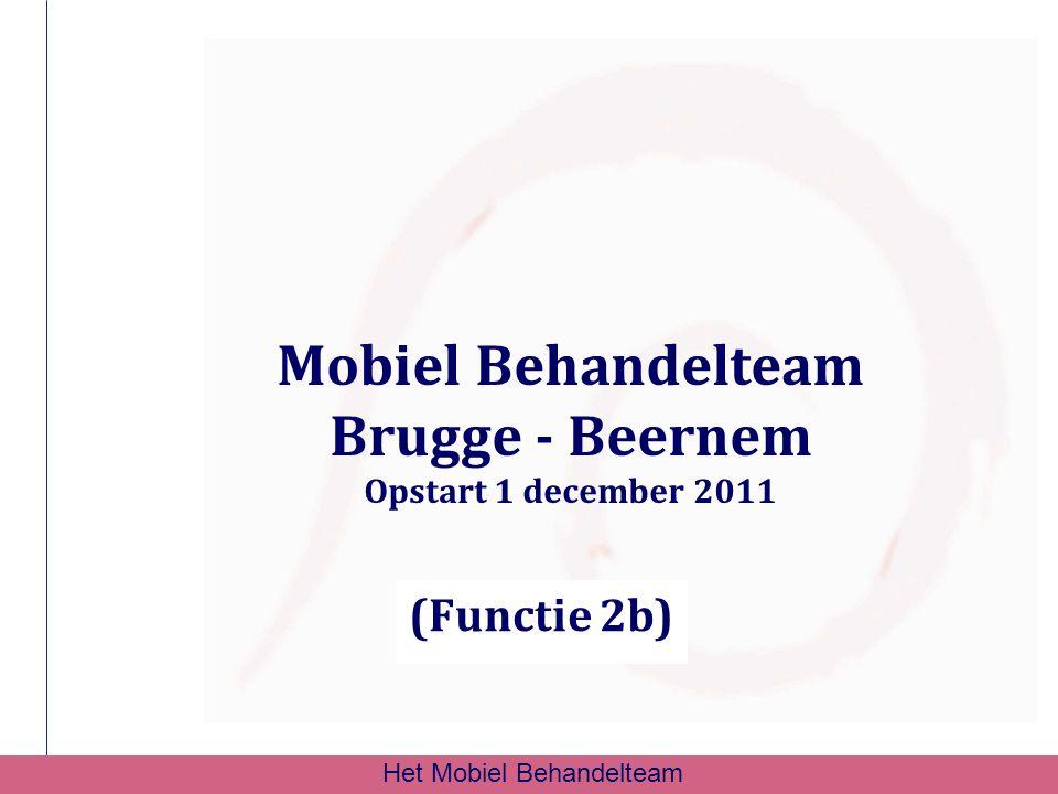 Mobiel Behandelteam Brugge - Beernem Opstart 1 december 2011 (Functie 2b) Het Mobiel Behandelteam