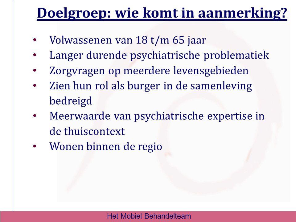 Doelgroep: wie komt in aanmerking? Volwassenen van 18 t/m 65 jaar Langer durende psychiatrische problematiek Zorgvragen op meerdere levensgebieden Zie