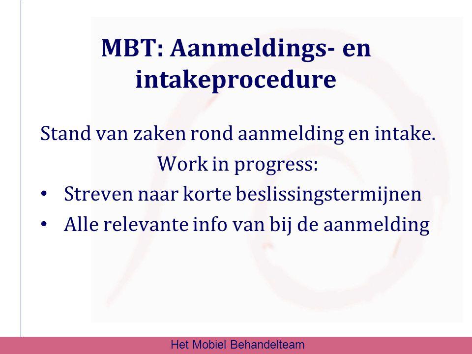 MBT: Aanmeldings- en intakeprocedure Stand van zaken rond aanmelding en intake. Work in progress: Streven naar korte beslissingstermijnen Alle relevan