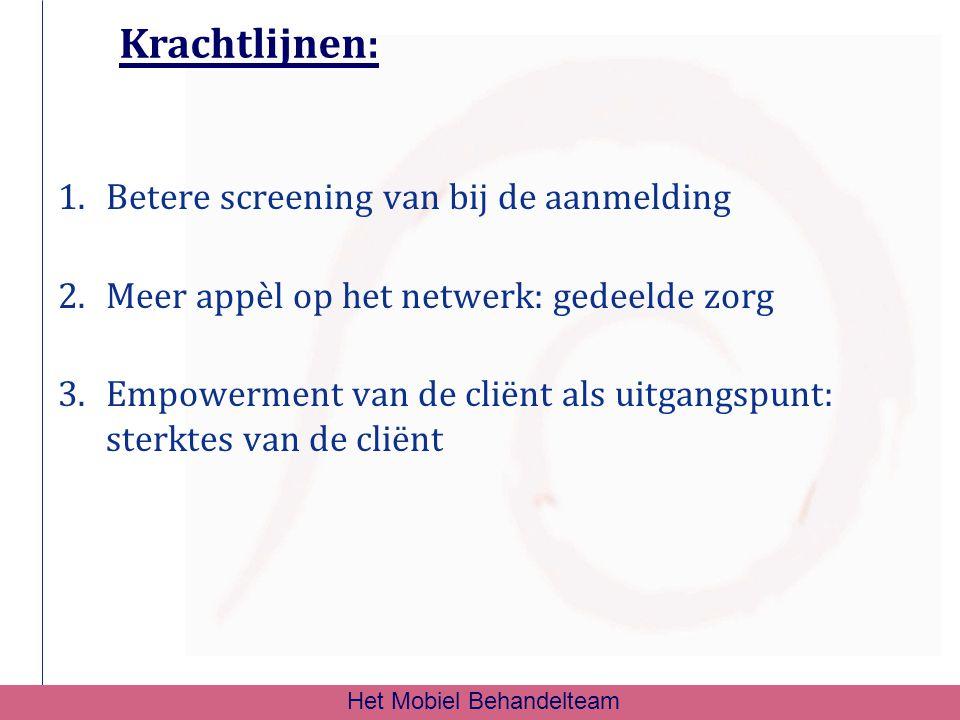 Krachtlijnen: 1.Betere screening van bij de aanmelding 2.Meer appèl op het netwerk: gedeelde zorg 3.Empowerment van de cliënt als uitgangspunt: sterkt