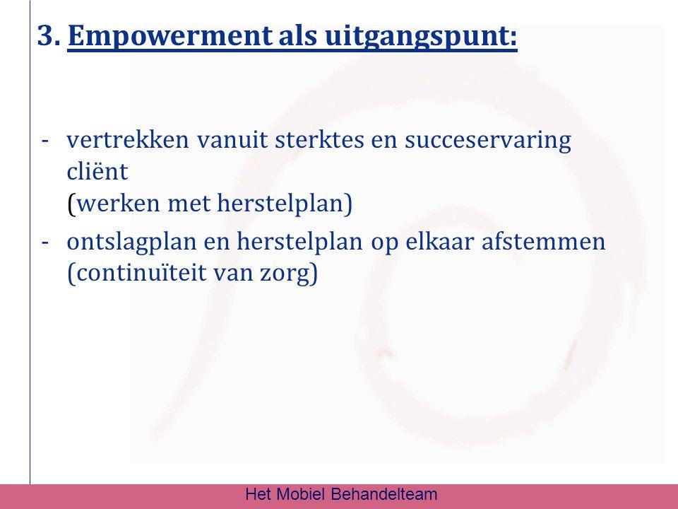 3. Empowerment als uitgangspunt: -vertrekken vanuit sterktes en succeservaring cliënt (werken met herstelplan) -ontslagplan en herstelplan op elkaar a