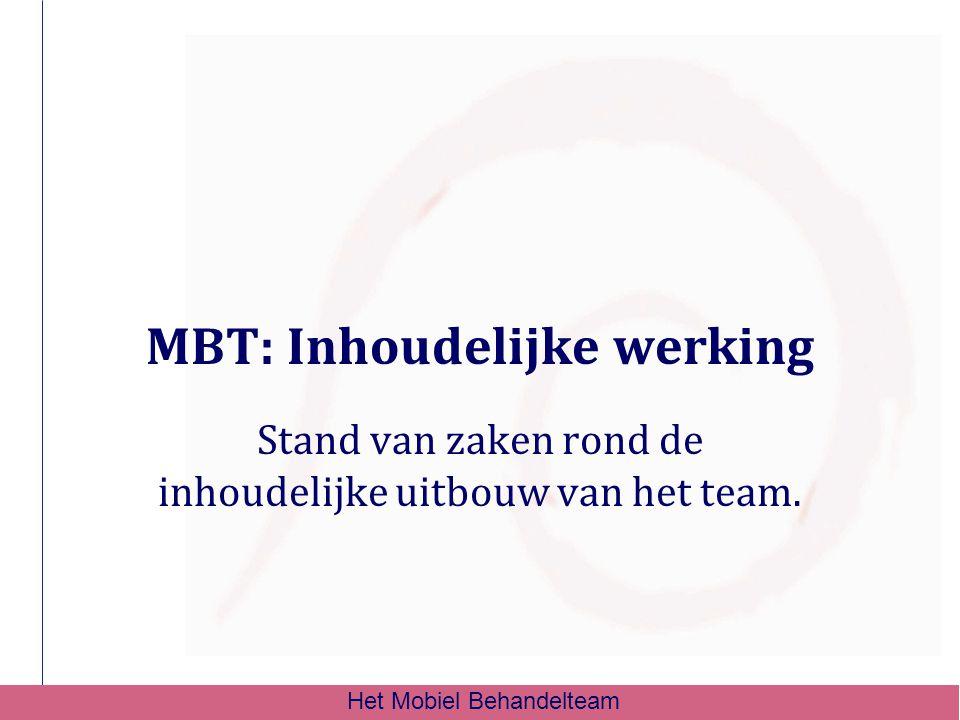 MBT: Inhoudelijke werking Stand van zaken rond de inhoudelijke uitbouw van het team. Het Mobiel Behandelteam