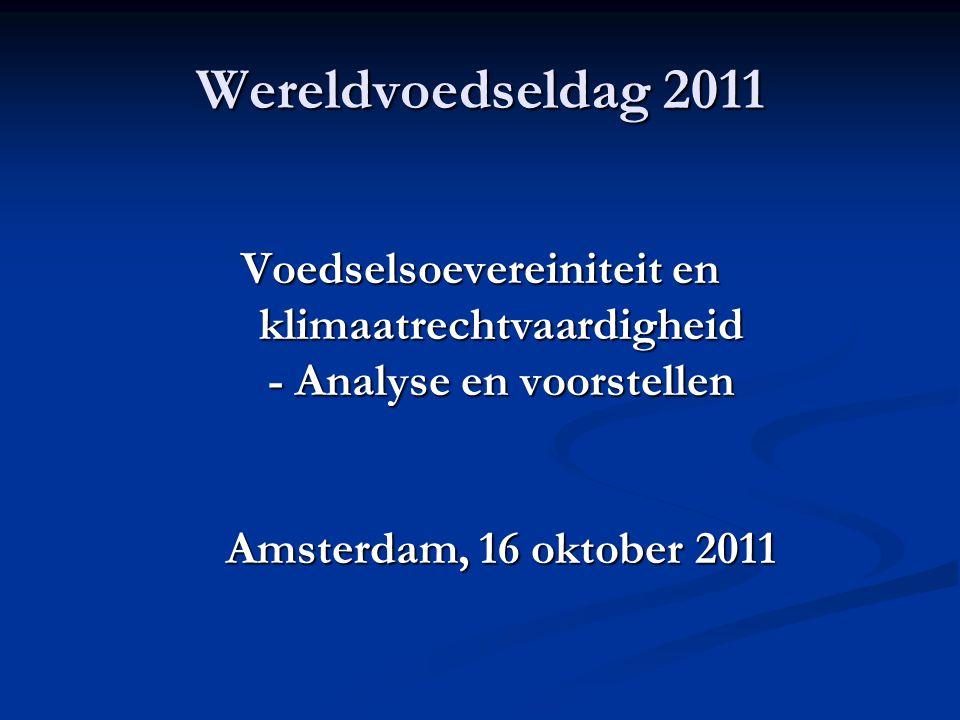 Wereldvoedseldag 2011 Voedselsoevereiniteit en klimaatrechtvaardigheid - Analyse en voorstellen Amsterdam, 16 oktober 2011