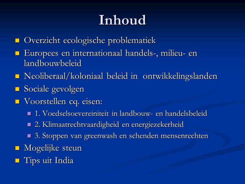 Inhoud Overzicht ecologische problematiek Overzicht ecologische problematiek Europees en internationaal handels-, milieu- en landbouwbeleid Europees e