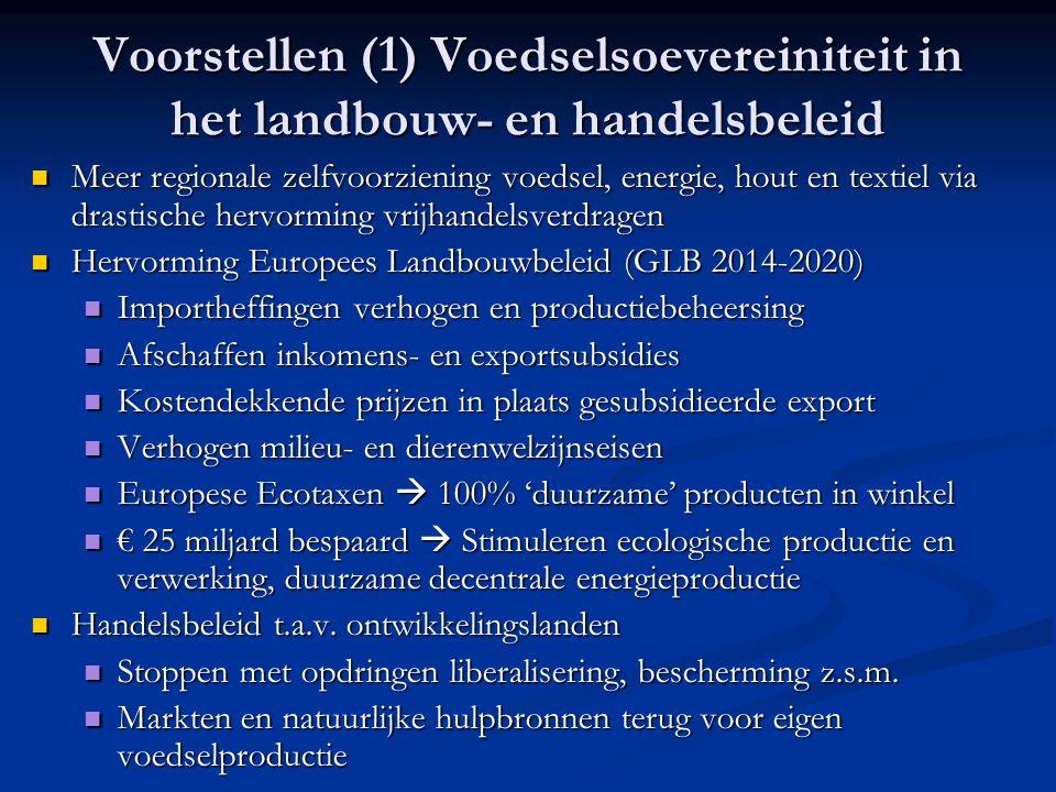Voorstellen (1) Voedselsoevereiniteit in het landbouw- en handelsbeleid Meer regionale zelfvoorziening voedsel, energie, hout en textiel via drastisch