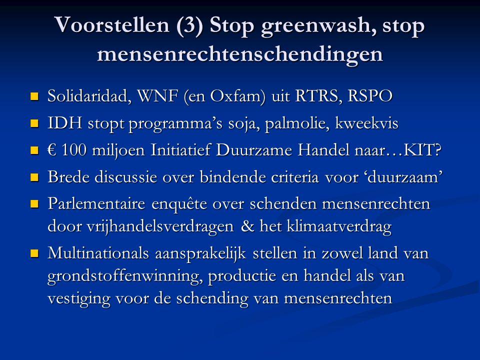 Voorstellen (3) Stop greenwash, stop mensenrechtenschendingen Solidaridad, WNF (en Oxfam) uit RTRS, RSPO Solidaridad, WNF (en Oxfam) uit RTRS, RSPO ID