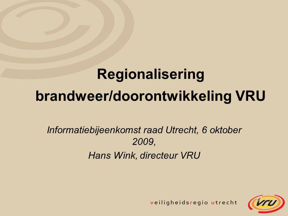 Regionalisering brandweer/doorontwikkeling VRU Informatiebijeenkomst raad Utrecht, 6 oktober 2009, Hans Wink, directeur VRU