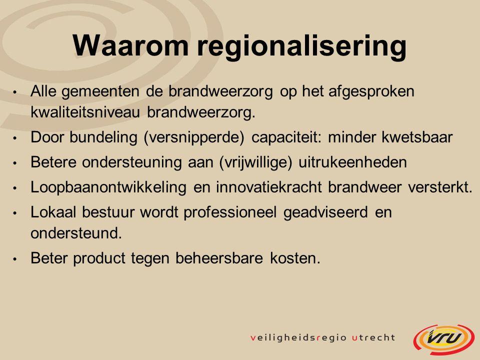 Waarom regionalisering Alle gemeenten de brandweerzorg op het afgesproken kwaliteitsniveau brandweerzorg. Door bundeling (versnipperde) capaciteit: mi
