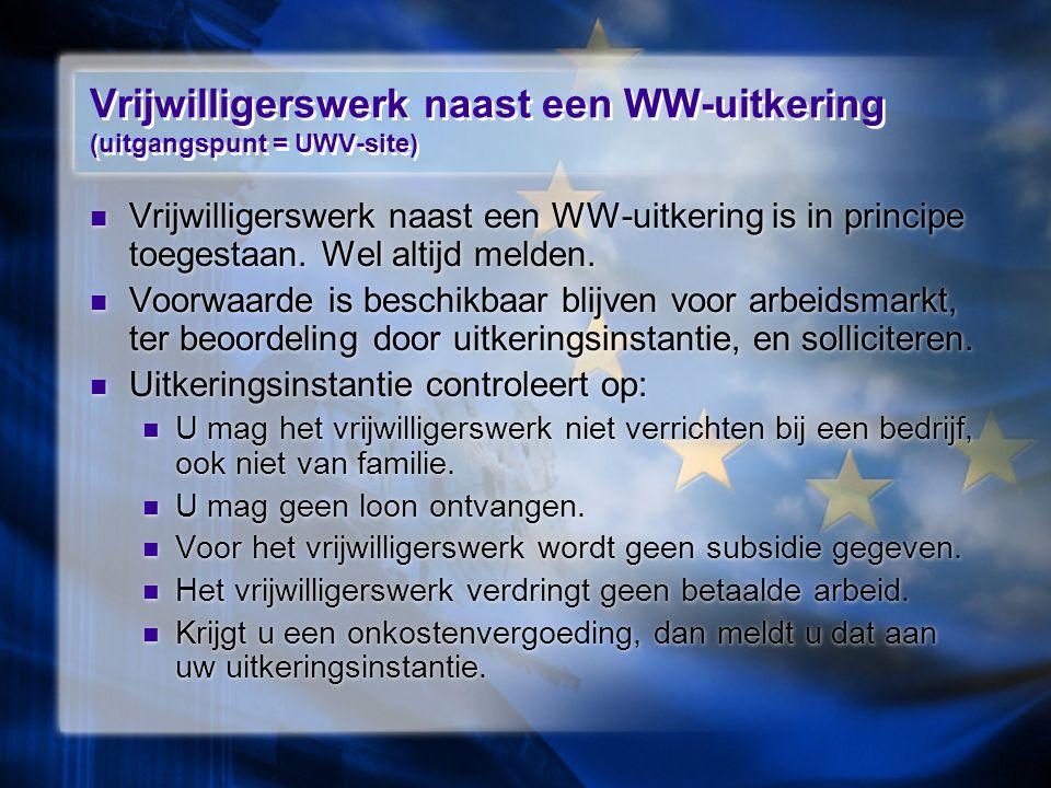 Vrijwilligerswerk naast een WW-uitkering (uitgangspunt = UWV-site) Vrijwilligerswerk naast een WW-uitkering is in principe toegestaan.