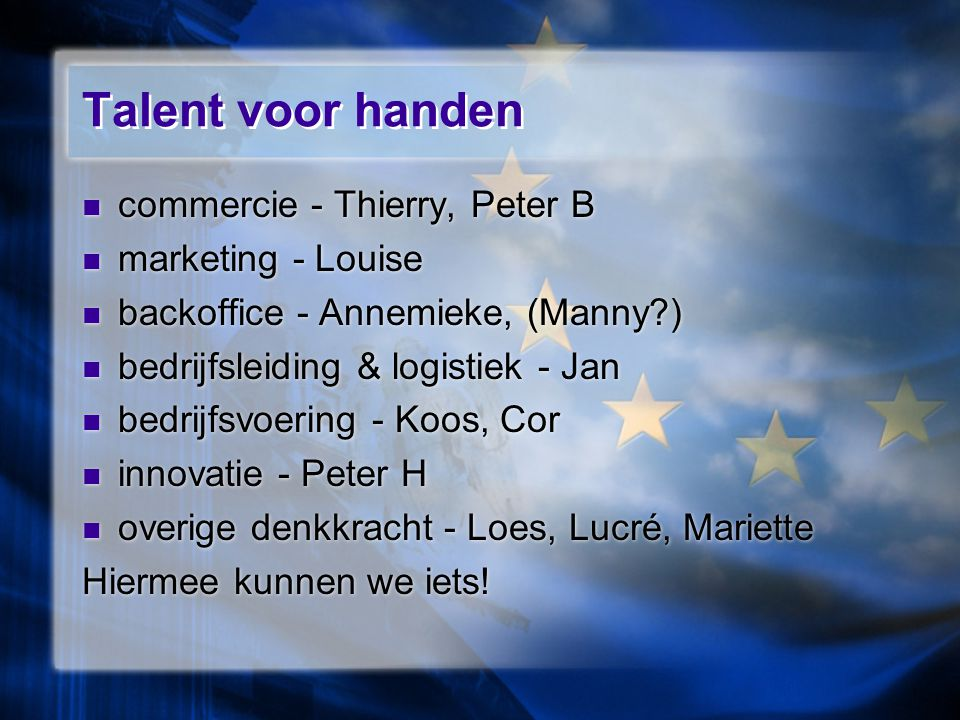 Talent voor handen commercie - Thierry, Peter B marketing - Louise backoffice - Annemieke, (Manny?) bedrijfsleiding & logistiek - Jan bedrijfsvoering