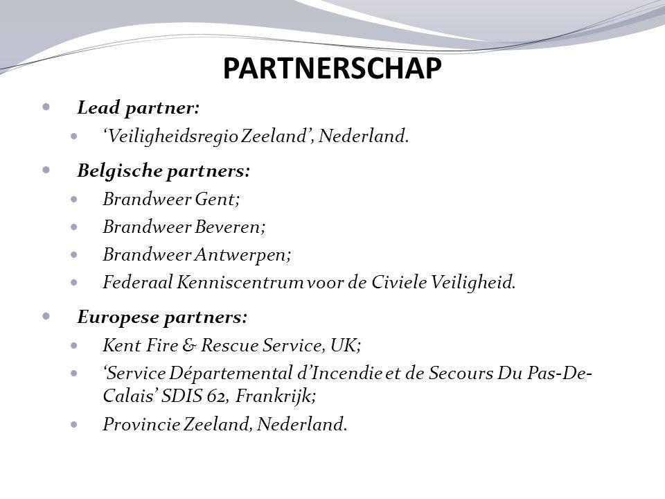 PARTNERSCHAP Lead partner: 'Veiligheidsregio Zeeland', Nederland. Belgische partners: Brandweer Gent; Brandweer Beveren; Brandweer Antwerpen; Federaal