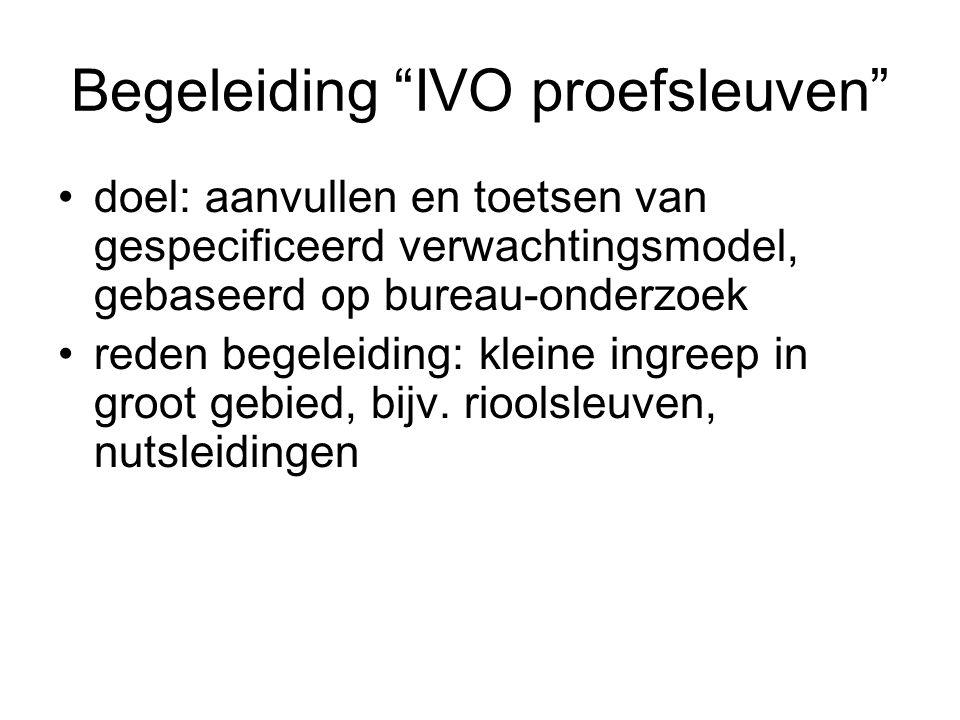 """Begeleiding """"IVO proefsleuven"""" doel: aanvullen en toetsen van gespecificeerd verwachtingsmodel, gebaseerd op bureau-onderzoek reden begeleiding: klein"""