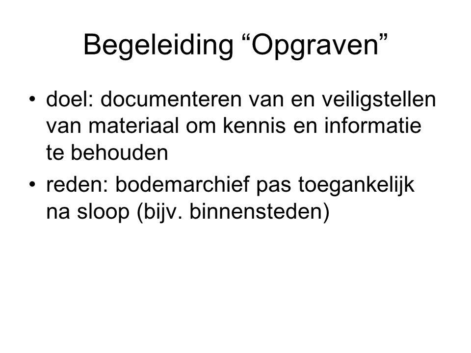 """Begeleiding """"Opgraven"""" doel: documenteren van en veiligstellen van materiaal om kennis en informatie te behouden reden: bodemarchief pas toegankelijk"""