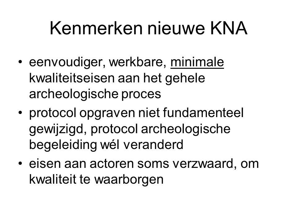 Kenmerken nieuwe KNA eenvoudiger, werkbare, minimale kwaliteitseisen aan het gehele archeologische proces protocol opgraven niet fundamenteel gewijzig